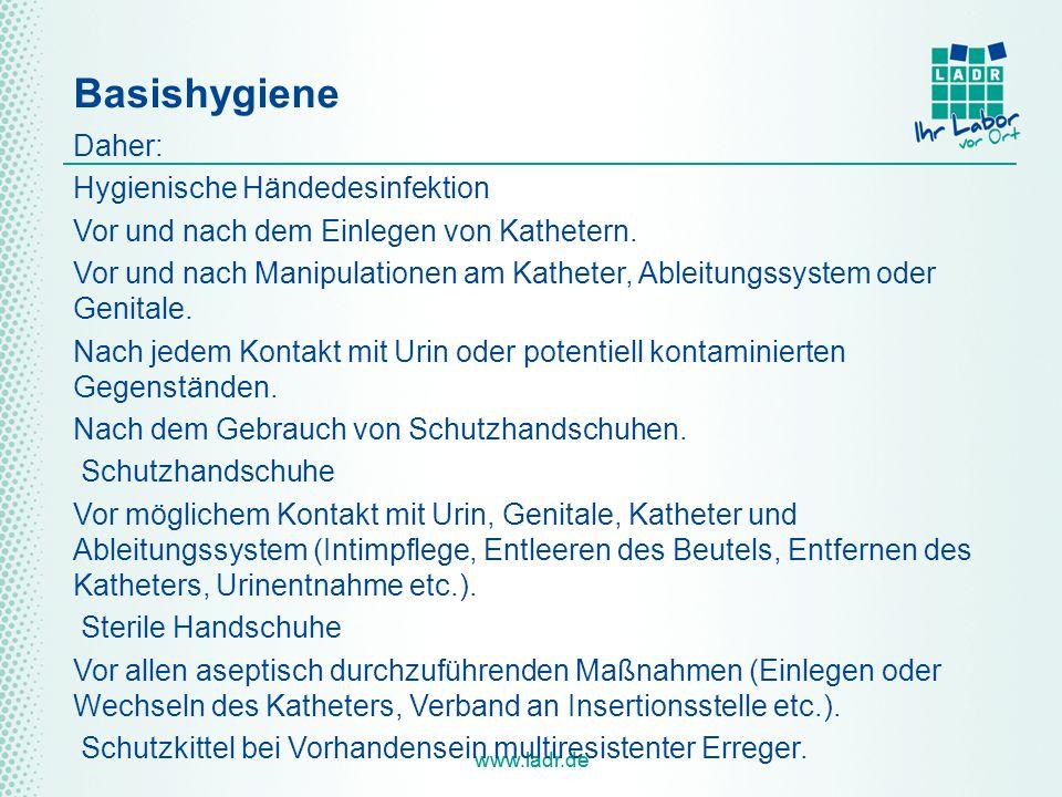 www.ladr.de Basishygiene Daher: Hygienische Händedesinfektion Vor und nach dem Einlegen von Kathetern. Vor und nach Manipulationen am Katheter, Ableit