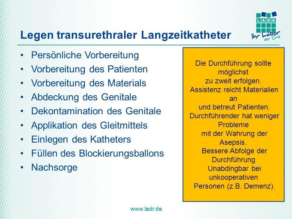 www.ladr.de Legen transurethraler Langzeitkatheter Persönliche Vorbereitung Vorbereitung des Patienten Vorbereitung des Materials Abdeckung des Genita