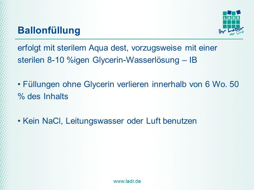 www.ladr.de Ballonfüllung erfolgt mit sterilem Aqua dest, vorzugsweise mit einer sterilen 8-10 %igen Glycerin-Wasserlösung – IB Füllungen ohne Glyceri