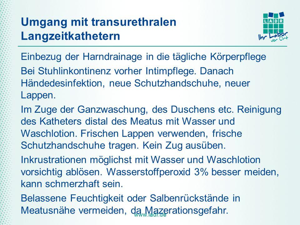 www.ladr.de Umgang mit transurethralen Langzeitkathetern Einbezug der Harndrainage in die tägliche Körperpflege Bei Stuhlinkontinenz vorher Intimpfleg