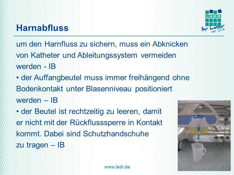 www.ladr.de Harnabfluss um den Harnfluss zu sichern, muss ein Abknicken von Katheter und Ableitungssystem vermeiden werden - IB der Auffangbeutel muss