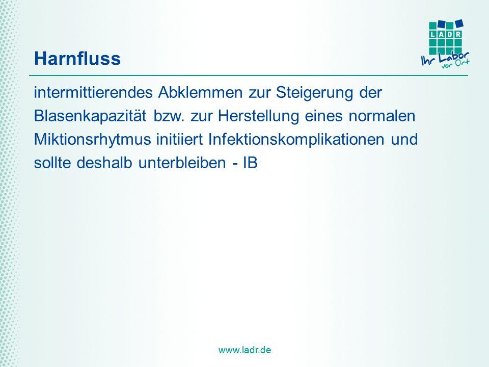 www.ladr.de Harnfluss intermittierendes Abklemmen zur Steigerung der Blasenkapazität bzw. zur Herstellung eines normalen Miktionsrhytmus initiiert Inf
