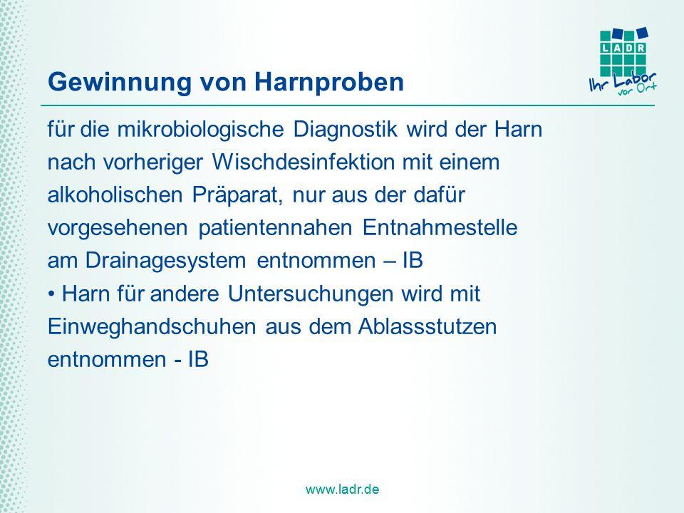 www.ladr.de Gewinnung von Harnproben für die mikrobiologische Diagnostik wird der Harn nach vorheriger Wischdesinfektion mit einem alkoholischen Präpa