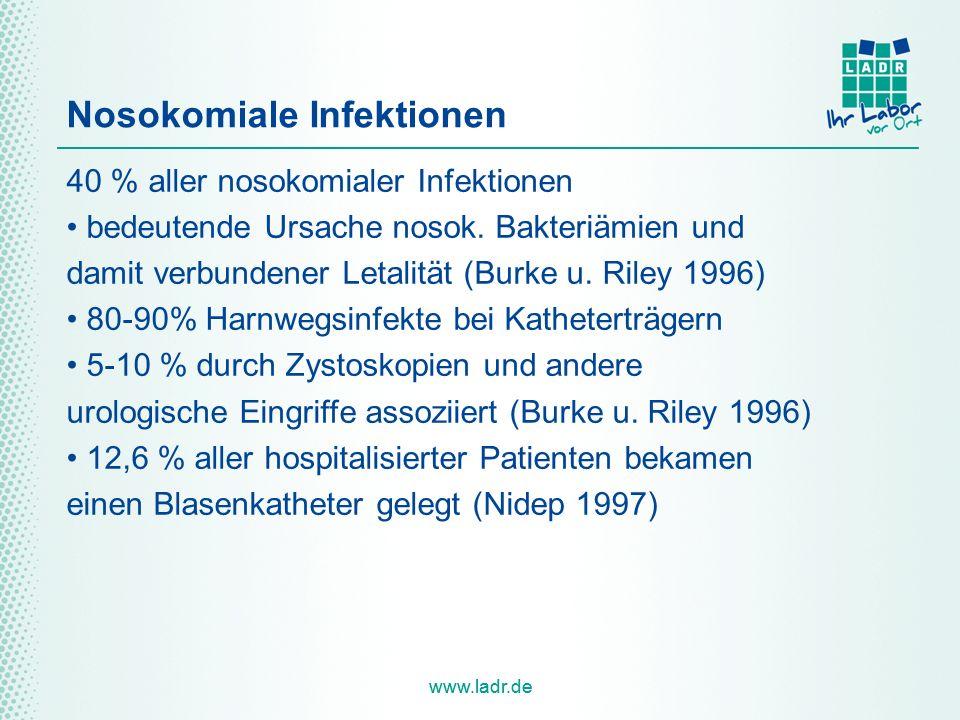 www.ladr.de Nosokomiale Infektionen 40 % aller nosokomialer Infektionen bedeutende Ursache nosok. Bakteriämien und damit verbundener Letalität (Burke