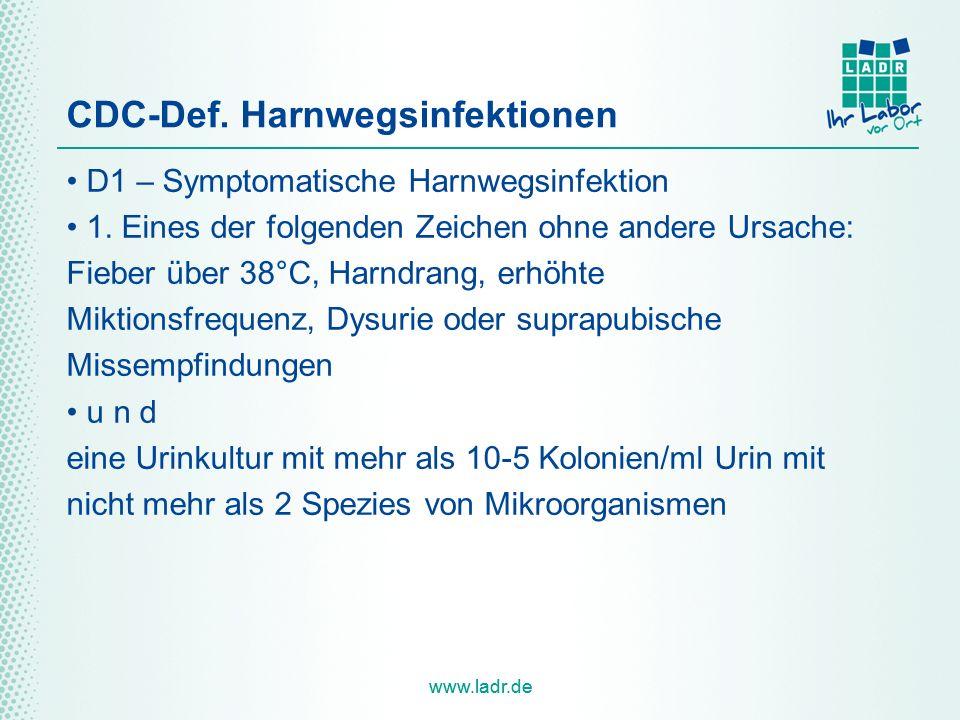 www.ladr.de CDC-Def. Harnwegsinfektionen D1 – Symptomatische Harnwegsinfektion 1. Eines der folgenden Zeichen ohne andere Ursache: Fieber über 38°C, H