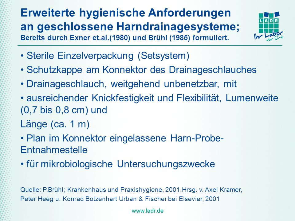 www.ladr.de Erweiterte hygienische Anforderungen an geschlossene Harndrainagesysteme; Bereits durch Exner et.al.(1980) und Brühl (1985) formuliert.