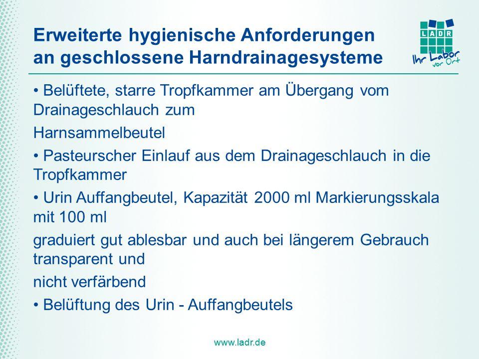www.ladr.de Erweiterte hygienische Anforderungen an geschlossene Harndrainagesysteme Belüftete, starre Tropfkammer am Übergang vom Drainageschlauch zu