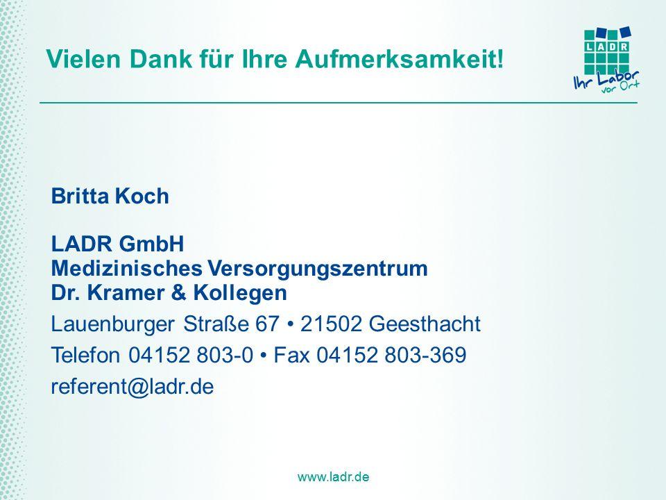 www.ladr.de Vielen Dank für Ihre Aufmerksamkeit! Britta Koch LADR GmbH Medizinisches Versorgungszentrum Dr. Kramer & Kollegen Lauenburger Straße 67 21