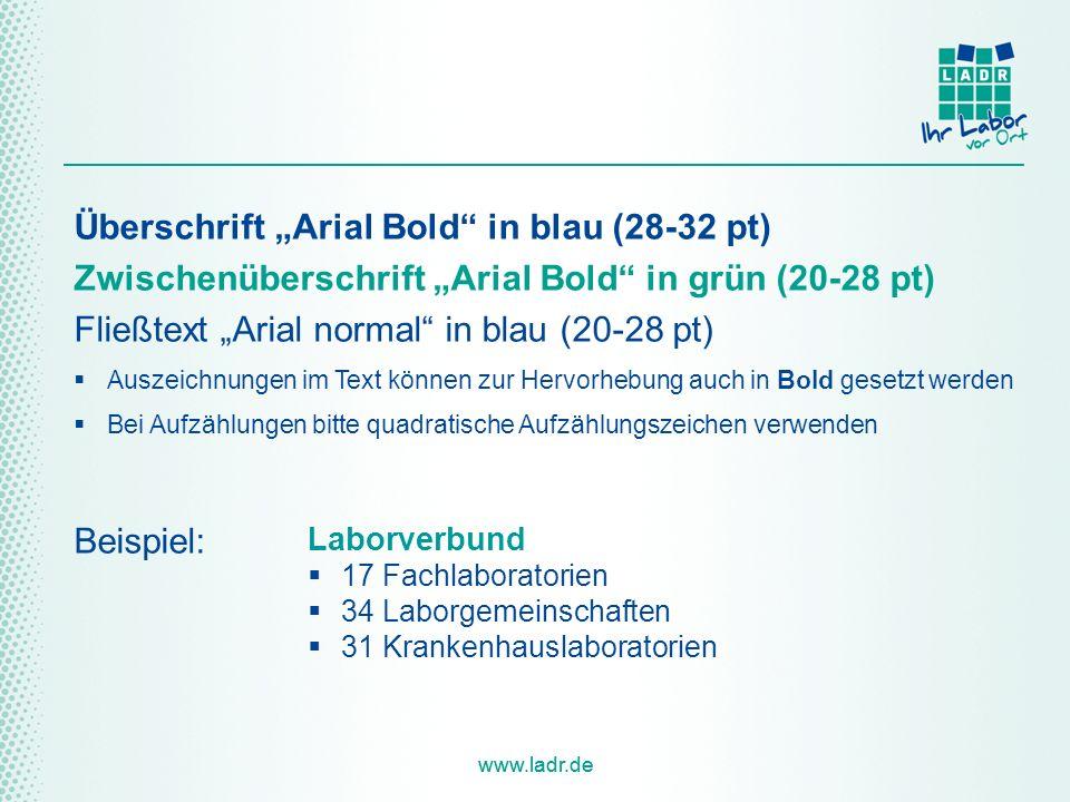 """www.ladr.de Überschrift """"Arial Bold in blau (28-32 pt) Zwischenüberschrift """"Arial Bold in grün (20-28 pt) Fließtext """"Arial normal in blau (20-28 pt)  Auszeichnungen im Text können zur Hervorhebung auch in Bold gesetzt werden  Bei Aufzählungen bitte quadratische Aufzählungszeichen verwenden Laborverbund  17 Fachlaboratorien  34 Laborgemeinschaften  31 Krankenhauslaboratorien Beispiel:"""