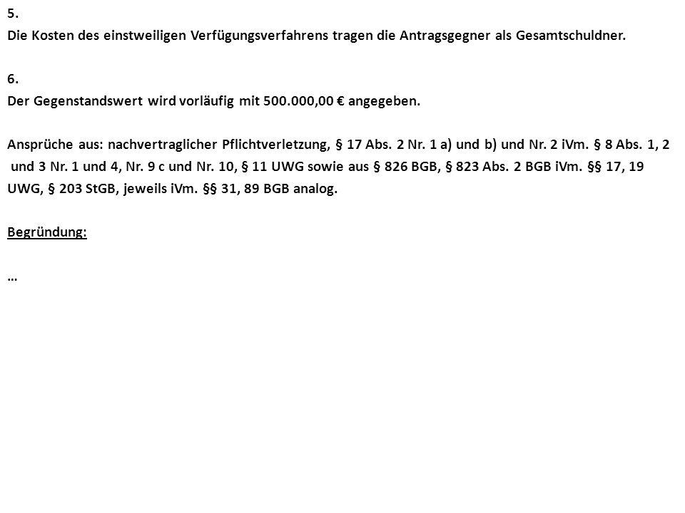 5. Die Kosten des einstweiligen Verfügungsverfahrens tragen die Antragsgegner als Gesamtschuldner. 6. Der Gegenstandswert wird vorläufig mit 500.000,0
