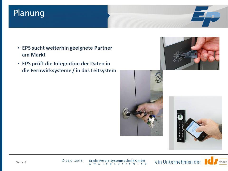 Seite 6 Erwin Peters Systemtechnik GmbH www.epsystem.de ein Unternehmen der © 23.01.2015 EPS sucht weiterhin geeignete Partner am Markt EPS prüft die