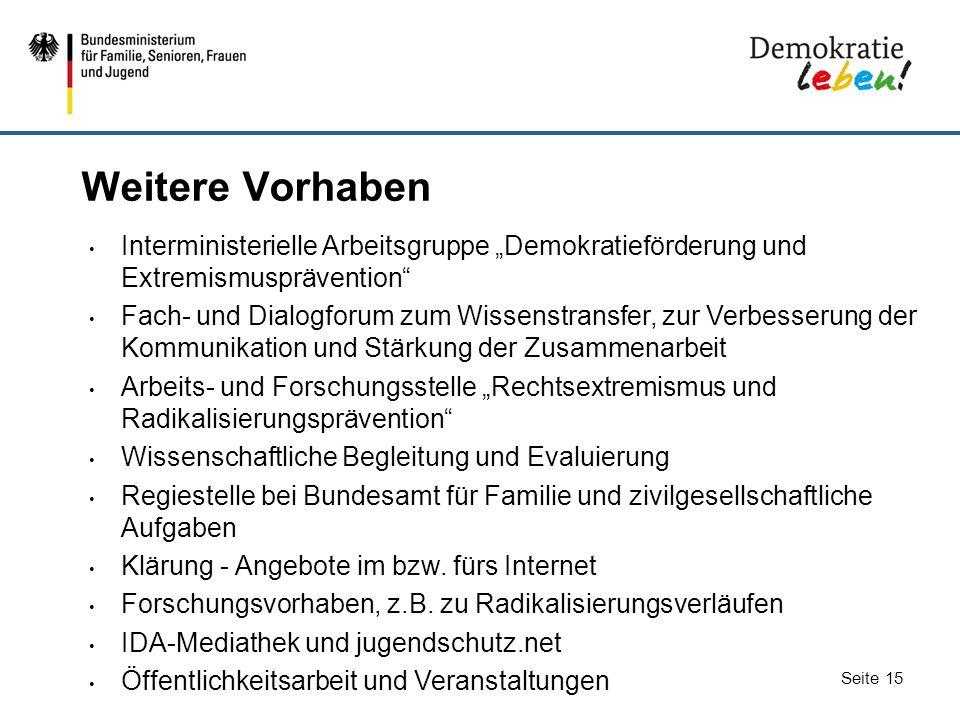 """Seite 15 Weitere Vorhaben Interministerielle Arbeitsgruppe """"Demokratieförderung und Extremismusprävention"""" Fach- und Dialogforum zum Wissenstransfer,"""