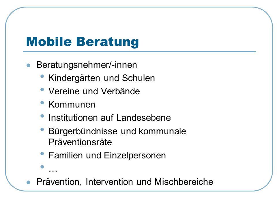 Mobile Beratung Beratungsnehmer/-innen Kindergärten und Schulen Vereine und Verbände Kommunen Institutionen auf Landesebene Bürgerbündnisse und kommun