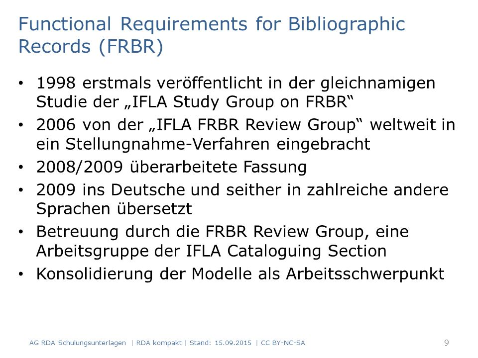 "Functional Requirements for Bibliographic Records (FRBR) 1998 erstmals veröffentlicht in der gleichnamigen Studie der ""IFLA Study Group on FRBR"" 2006"