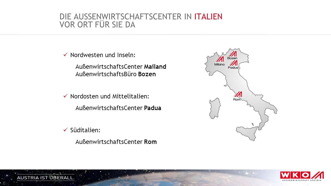 DIE AUSSENWIRTSCHAFTSCENTER IN ITALIEN VOR ORT FÜR SIE DA Nordwesten und Inseln: AußenwirtschaftsCenter Mailand AußenwirtschaftsBüro Bozen Nordosten u