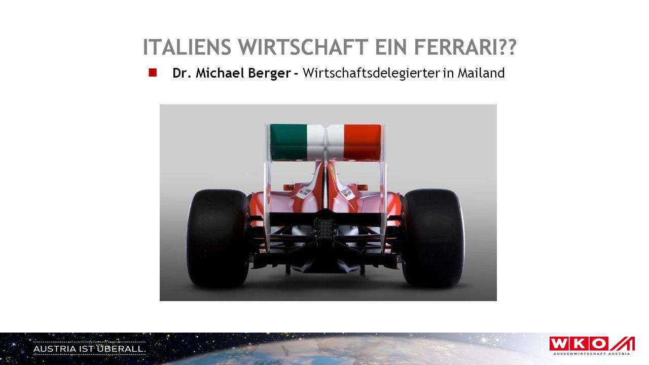 ITALIENS WIRTSCHAFT EIN FERRARI?? Dr. Michael Berger - Wirtschaftsdelegierter in Mailand