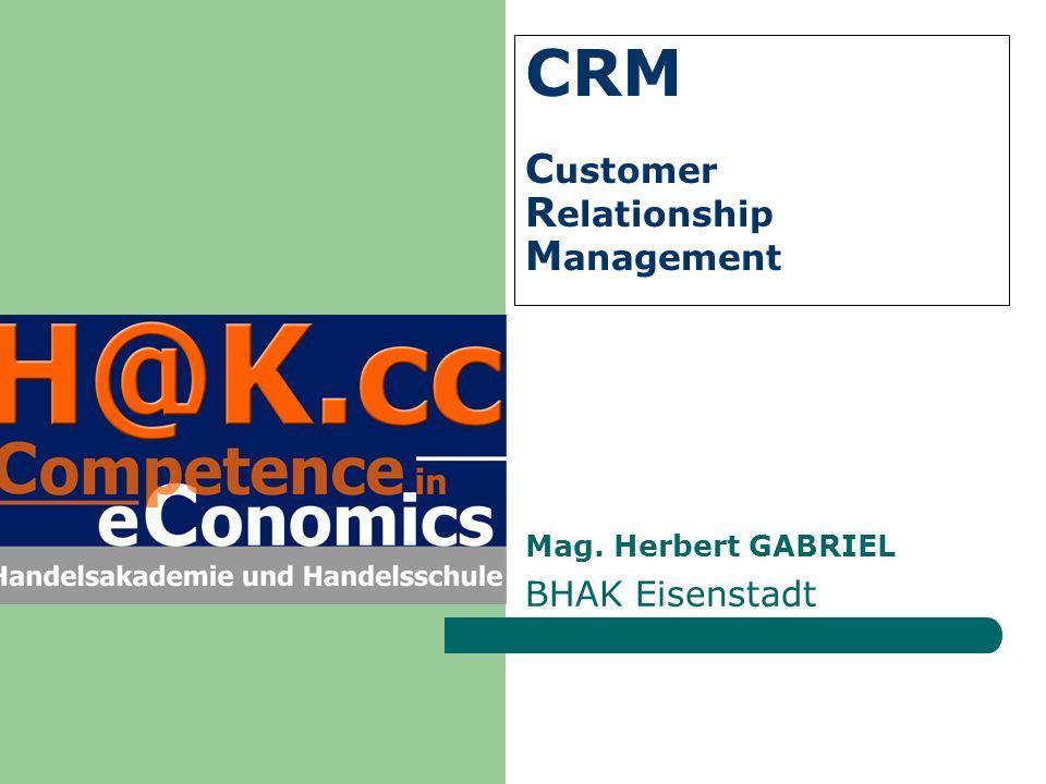 CRM C ustomer R elationship M anagement Mag. Herbert GABRIEL BHAK Eisenstadt