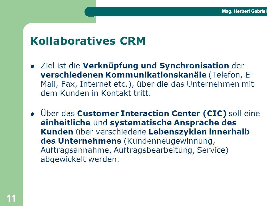 Mag. Herbert Gabriel BHAK 11 Kollaboratives CRM Ziel ist die Verknüpfung und Synchronisation der verschiedenen Kommunikationskanäle (Telefon, E- Mail,