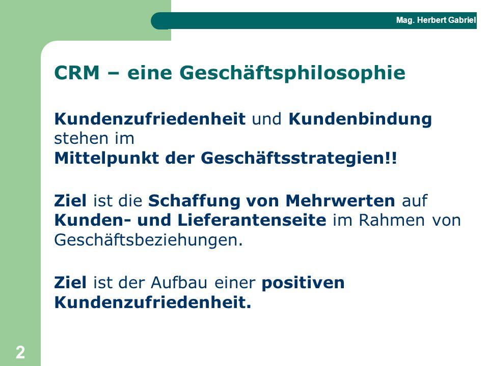 Mag. Herbert Gabriel BHAK 2 CRM – eine Geschäftsphilosophie Kundenzufriedenheit und Kundenbindung stehen im Mittelpunkt der Geschäftsstrategien!! Ziel