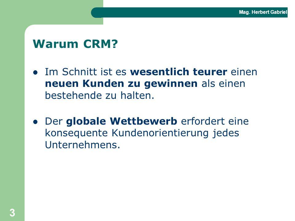 Mag. Herbert Gabriel BHAK 3 Warum CRM? Im Schnitt ist es wesentlich teurer einen neuen Kunden zu gewinnen als einen bestehende zu halten. Der globale