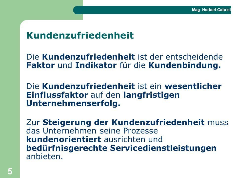 Mag. Herbert Gabriel BHAK 5 Kundenzufriedenheit Die Kundenzufriedenheit ist der entscheidende Faktor und Indikator für die Kundenbindung. Die Kundenzu