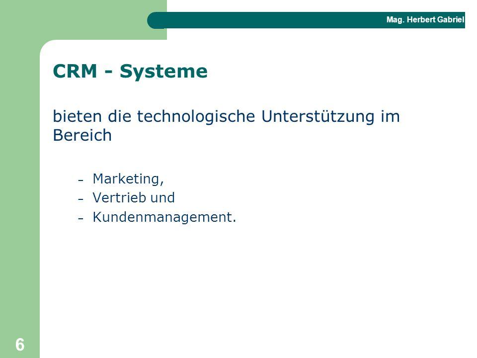 Mag. Herbert Gabriel BHAK 6 CRM - Systeme bieten die technologische Unterstützung im Bereich – Marketing, – Vertrieb und – Kundenmanagement.