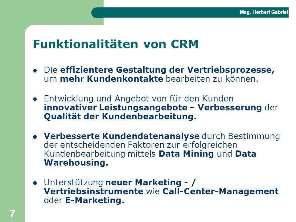 Mag. Herbert Gabriel BHAK 7 Funktionalitäten von CRM Die effizientere Gestaltung der Vertriebsprozesse, um mehr Kundenkontakte bearbeiten zu können. E