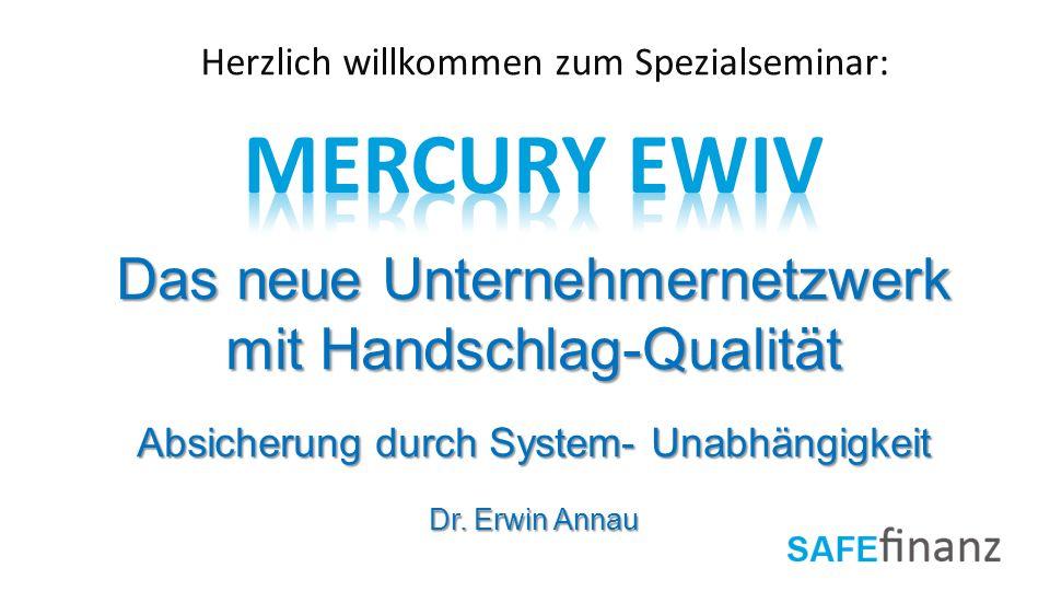 Herzlich willkommen zum Spezialseminar: Das neue Unternehmernetzwerk mit Handschlag-Qualität Absicherung durch System- Unabhängigkeit Dr. Erwin Annau
