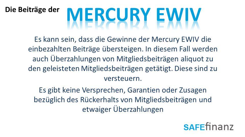 Es kann sein, dass die Gewinne der Mercury EWIV die einbezahlten Beiträge übersteigen. In diesem Fall werden auch Überzahlungen von Mitgliedsbeiträgen
