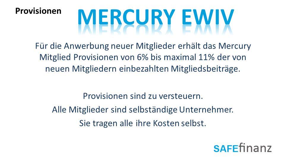 Für die Anwerbung neuer Mitglieder erhält das Mercury Mitglied Provisionen von 6% bis maximal 11% der von neuen Mitgliedern einbezahlten Mitgliedsbeit