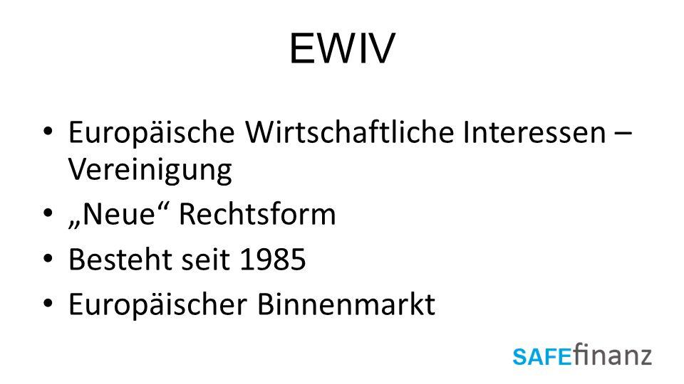 """EWIV Europäische Wirtschaftliche Interessen – Vereinigung """"Neue"""" Rechtsform Besteht seit 1985 Europäischer Binnenmarkt"""