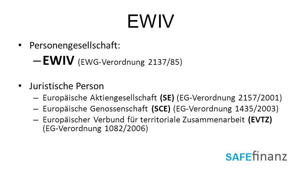 EWIV Personengesellschaft: – EWIV (EWG-Verordnung 2137/85) Juristische Person – Europäische Aktiengesellschaft (SE) (EG-Verordnung 2157/2001) – Europä