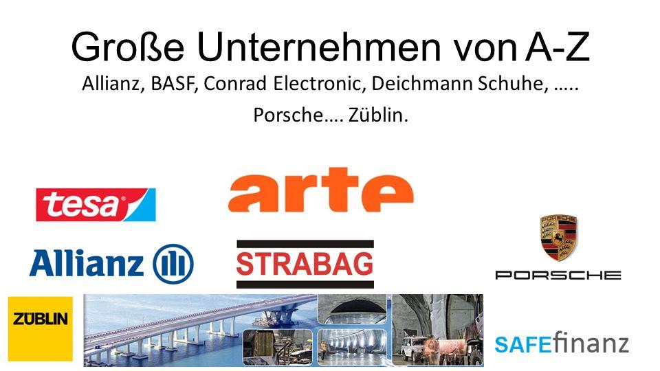 Große Unternehmen von A-Z Allianz, BASF, Conrad Electronic, Deichmann Schuhe, ….. Porsche…. Züblin.