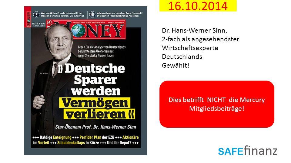 16.10.2014 Dr. Hans-Werner Sinn, 2-fach als angesehendster Wirtschaftsexperte Deutschlands Gewählt! Dies betrifft NICHT die Mercury Mitgliedsbeiträge!