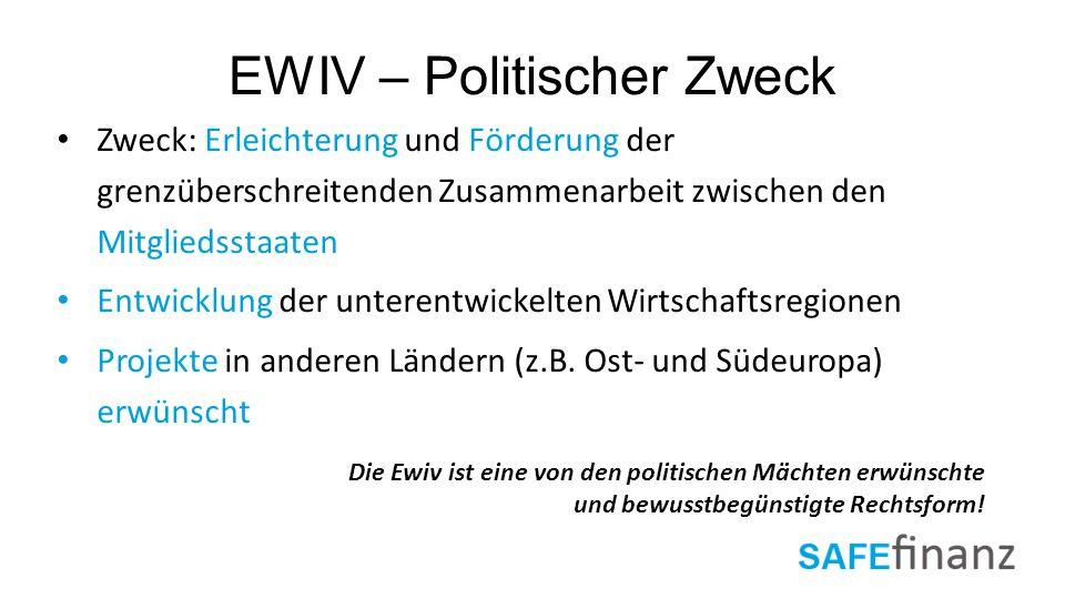 EWIV – Politischer Zweck Zweck: Erleichterung und Förderung der grenzüberschreitenden Zusammenarbeit zwischen den Mitgliedsstaaten Entwicklung der unt
