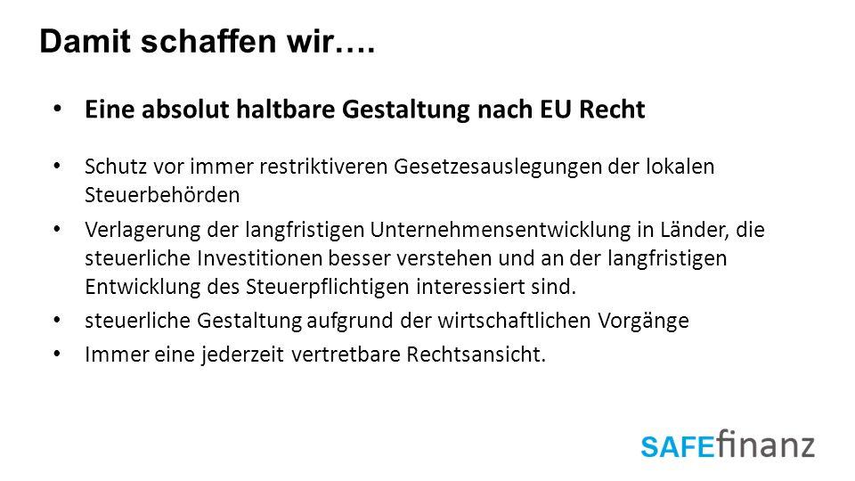 Damit schaffen wir…. Eine absolut haltbare Gestaltung nach EU Recht Schutz vor immer restriktiveren Gesetzesauslegungen der lokalen Steuerbehörden Ver