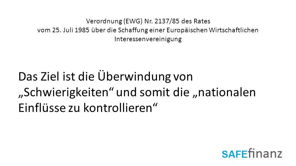 Verordnung (EWG) Nr. 2137/85 des Rates vom 25. Juli 1985 über die Schaffung einer Europäischen Wirtschaftlichen Interessenvereinigung Das Ziel ist die