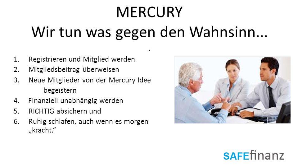 MERCURY Wir tun was gegen den Wahnsinn.... 1.Registrieren und Mitglied werden 2.Mitgliedsbeitrag überweisen 3.Neue Mitglieder von der Mercury Idee beg
