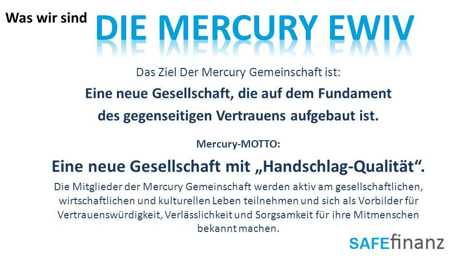 Das Ziel Der Mercury Gemeinschaft ist: Eine neue Gesellschaft, die auf dem Fundament des gegenseitigen Vertrauens aufgebaut ist. Mercury-MOTTO: Eine n