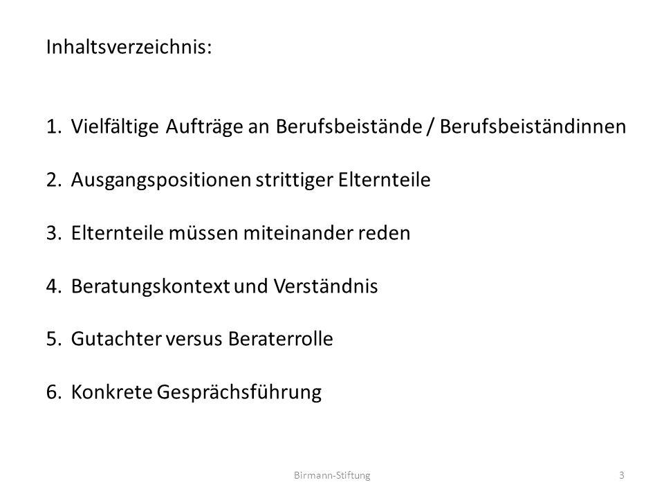 Birmann-Stiftung3 Inhaltsverzeichnis: 1.Vielfältige Aufträge an Berufsbeistände / Berufsbeiständinnen 2.Ausgangspositionen strittiger Elternteile 3.El
