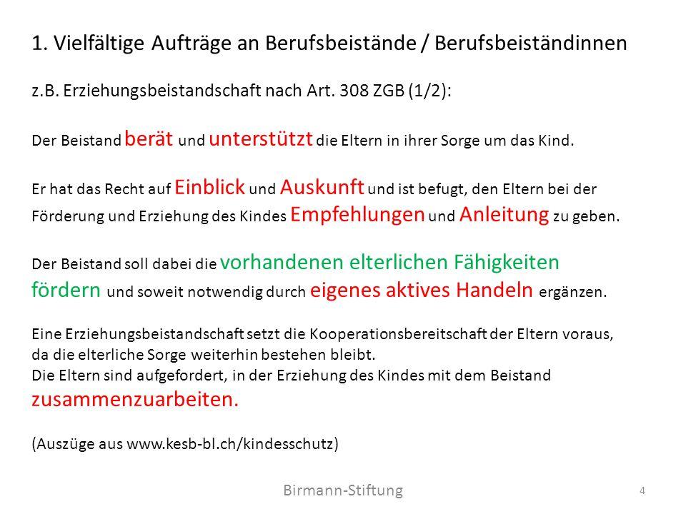 Birmann-Stiftung 1. Vielfältige Aufträge an Berufsbeistände / Berufsbeiständinnen z.B. Erziehungsbeistandschaft nach Art. 308 ZGB (1/2): Der Beistand