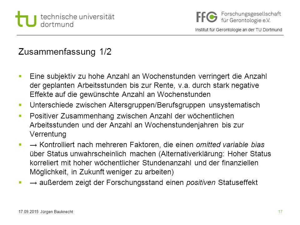 Institut für Gerontologie an der TU Dortmund 17 Zusammenfassung 1/2  Eine subjektiv zu hohe Anzahl an Wochenstunden verringert die Anzahl der geplanten Arbeitsstunden bis zur Rente, v.a.