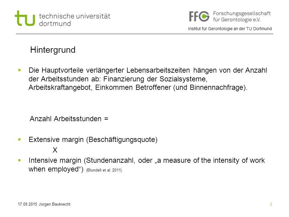 Institut für Gerontologie an der TU Dortmund 2 Hintergrund  Die Hauptvorteile verlängerter Lebensarbeitszeiten hängen von der Anzahl der Arbeitsstunden ab: Finanzierung der Sozialsysteme, Arbeitskraftangebot, Einkommen Betroffener (und Binnennachfrage).