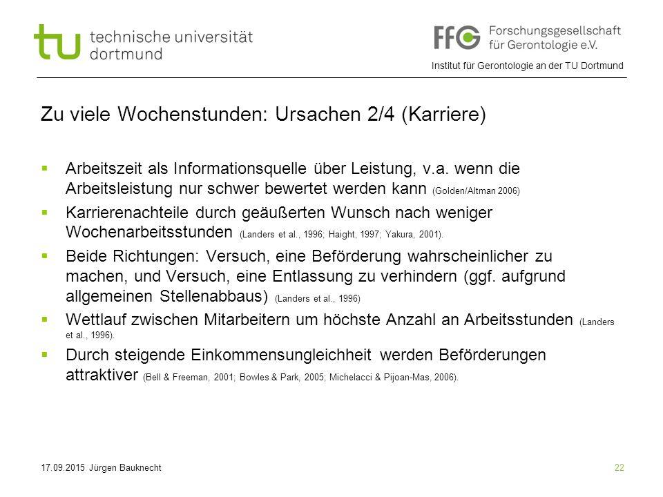 Institut für Gerontologie an der TU Dortmund 22 Zu viele Wochenstunden: Ursachen 2/4 (Karriere)  Arbeitszeit als Informationsquelle über Leistung, v.a.