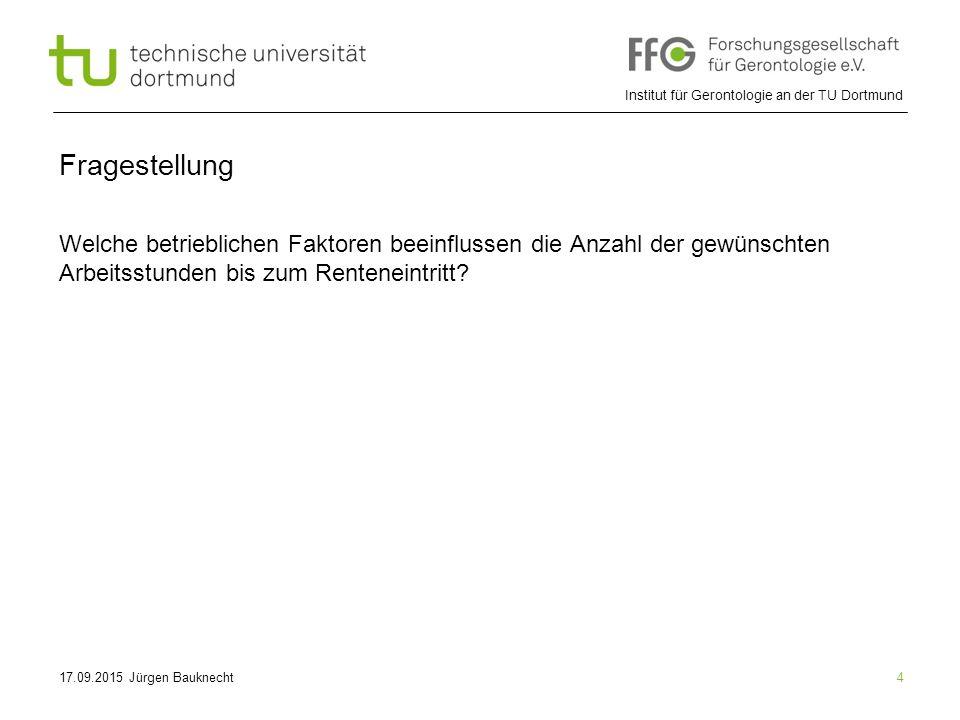 Institut für Gerontologie an der TU Dortmund 4 Fragestellung Welche betrieblichen Faktoren beeinflussen die Anzahl der gewünschten Arbeitsstunden bis zum Renteneintritt.