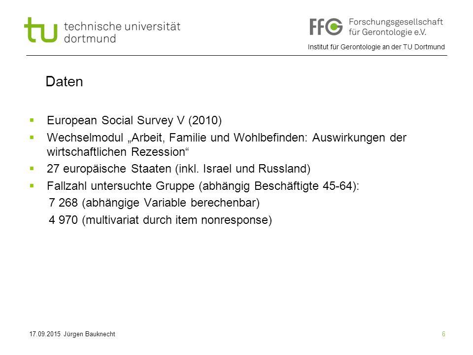 """Institut für Gerontologie an der TU Dortmund 6 Daten  European Social Survey V (2010)  Wechselmodul """"Arbeit, Familie und Wohlbefinden: Auswirkungen der wirtschaftlichen Rezession  27 europäische Staaten (inkl."""