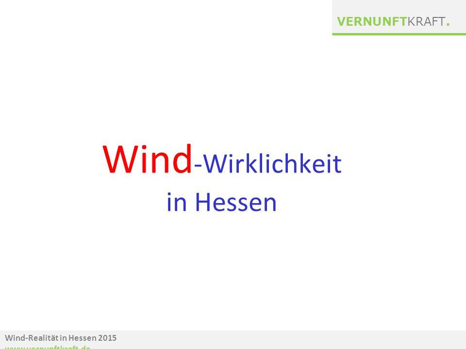 Wind-Realität in Hessen 2015 www.vernunftkraft.de VERNUNFTKRAFT. Wind -Wirklichkeit in Hessen