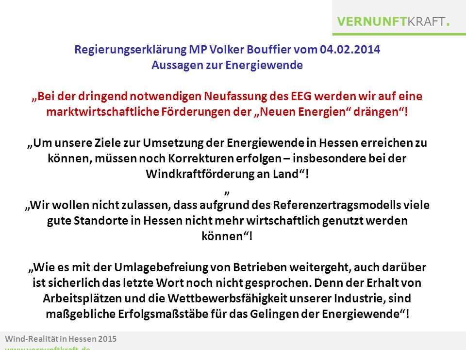 """Wind-Realität in Hessen 2015 www.vernunftkraft.de VERNUNFTKRAFT. Regierungserklärung MP Volker Bouffier vom 04.02.2014 Aussagen zur Energiewende """"Bei"""
