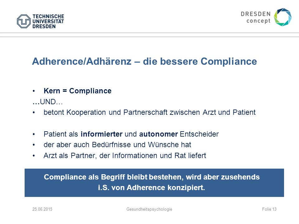 Adherence/Adhärenz – die bessere Compliance Kern = Compliance …UND… betont Kooperation und Partnerschaft zwischen Arzt und Patient Patient als informi