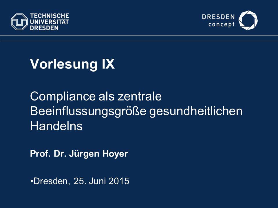 Vorlesung IX Compliance als zentrale Beeinflussungsgröße gesundheitlichen Handelns Prof. Dr. Jürgen Hoyer Dresden, 25. Juni 2015